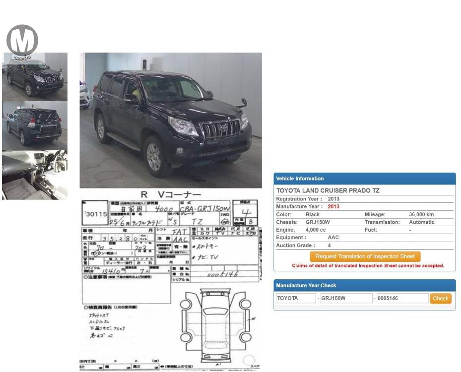 Toyota Prado TZ 2013 Model 4000 cc 36,000 km Black Colour 4 Grade  Complete Auction Sheet Available,  Just Like A Brand New Car.   ===================================   Merchants Automobile Karachi Branch,  We Offer Cars With 100% Original Auction Report Based Cars With Money Back Guarantee.  Recommended Tips To Buy Japanese Vehicle:   1. Always Check Auction Report.  2. Verify Auction Report From Someone Else.  3. Ask For Japan Yard Pics If Possible.   MAY ALLAH CURSE LIARS..